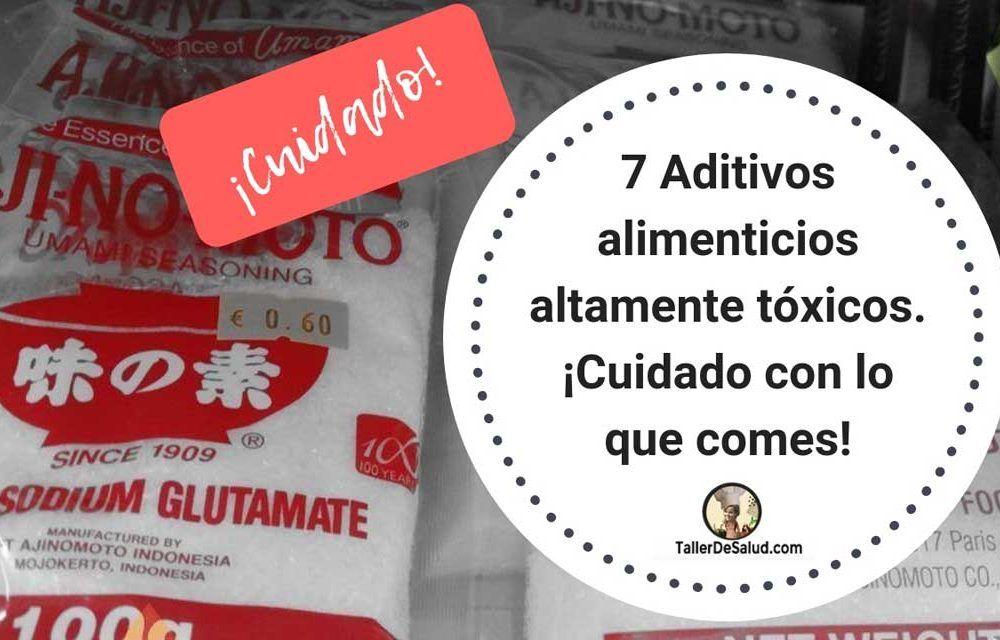 7 Aditivos alimentarios altamente tóxicos. ¡Cuidado con lo que comes!