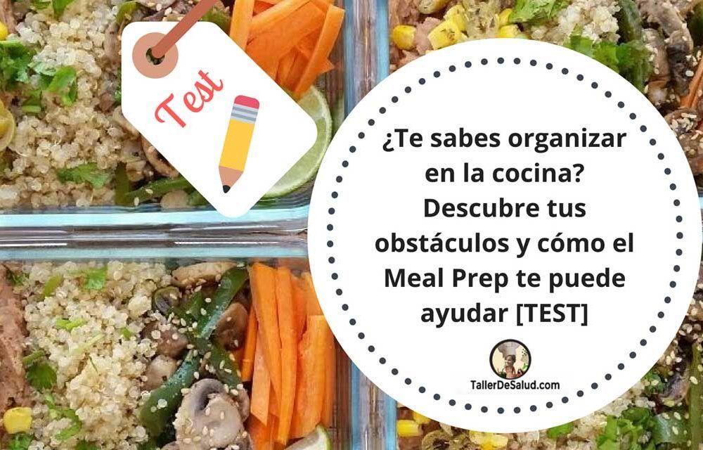 ¿Sabes organizarte en la cocina? Descubre tus obstáculos y cómo el Meal Prep te puede ayudar  [TEST]