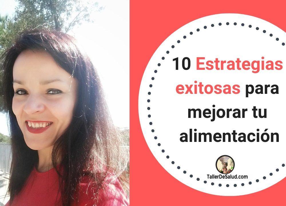 10 Estrategias exitosas para mejorar tu alimentación